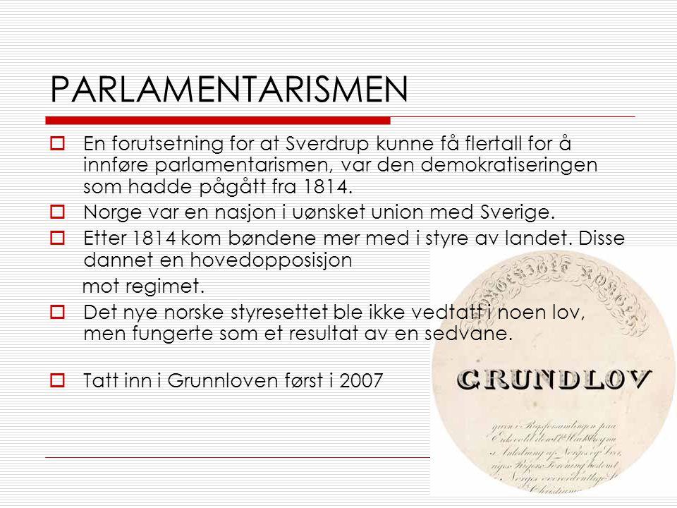 PARLAMENTARISMEN  En forutsetning for at Sverdrup kunne få flertall for å innføre parlamentarismen, var den demokratiseringen som hadde pågått fra 1814.