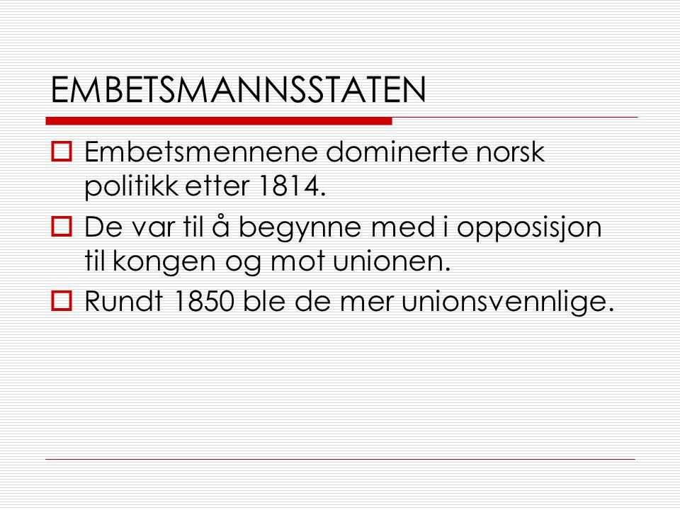 EMBETSMANNSSTATEN  Embetsmennene dominerte norsk politikk etter 1814.