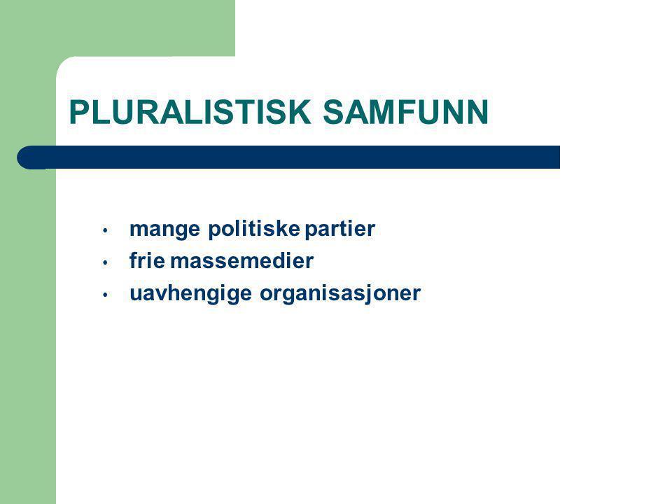 PLURALISTISK SAMFUNN mange politiske partier frie massemedier uavhengige organisasjoner