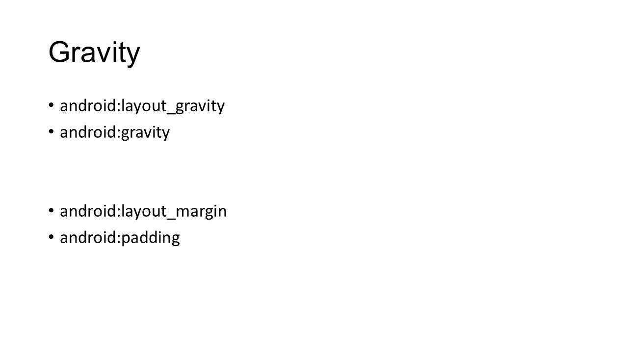 Gravity android:layout_gravity android:gravity android:layout_margin android:padding
