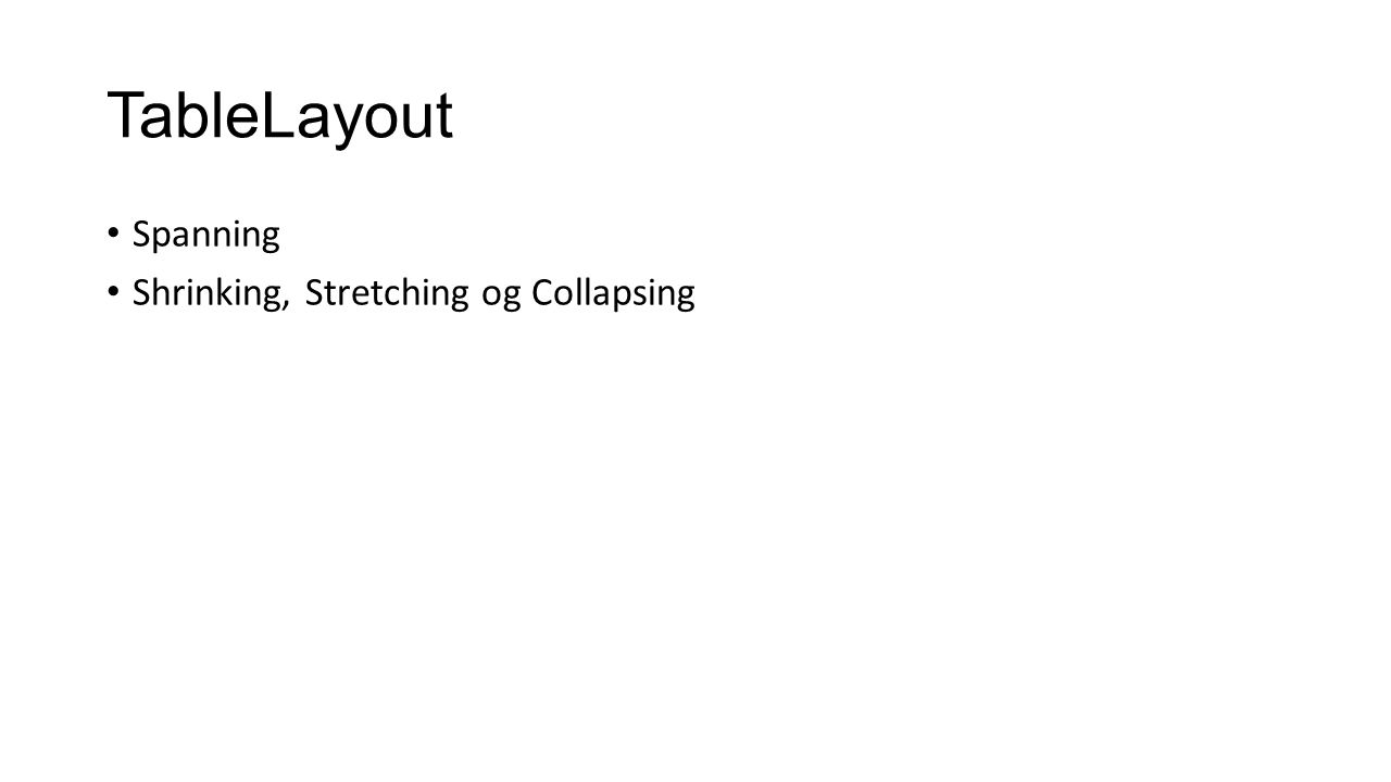 TableLayout Spanning Shrinking, Stretching og Collapsing