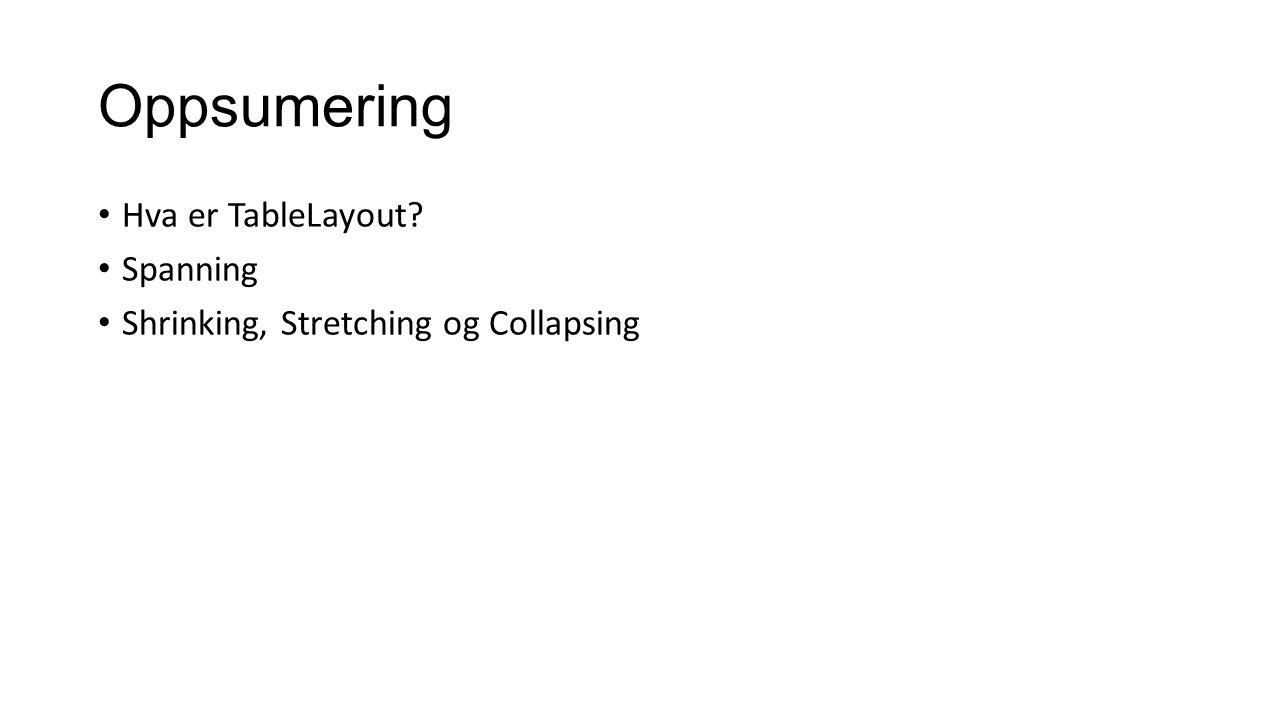 Oppsumering Hva er TableLayout? Spanning Shrinking, Stretching og Collapsing