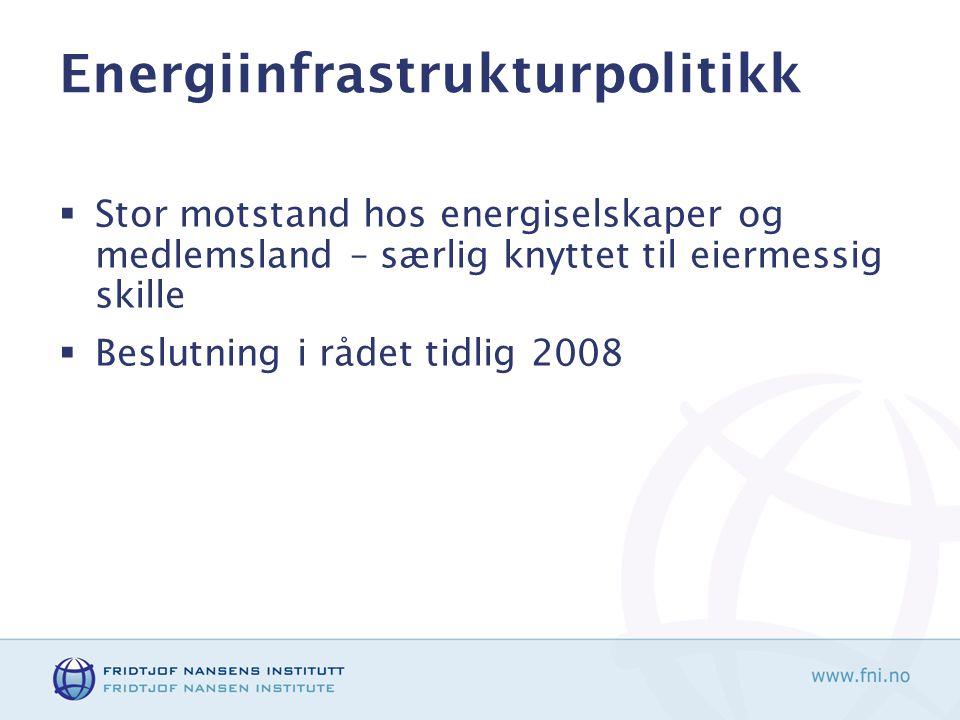 Energiinfrastrukturpolitikk  Stor motstand hos energiselskaper og medlemsland – særlig knyttet til eiermessig skille  Beslutning i rådet tidlig 2008