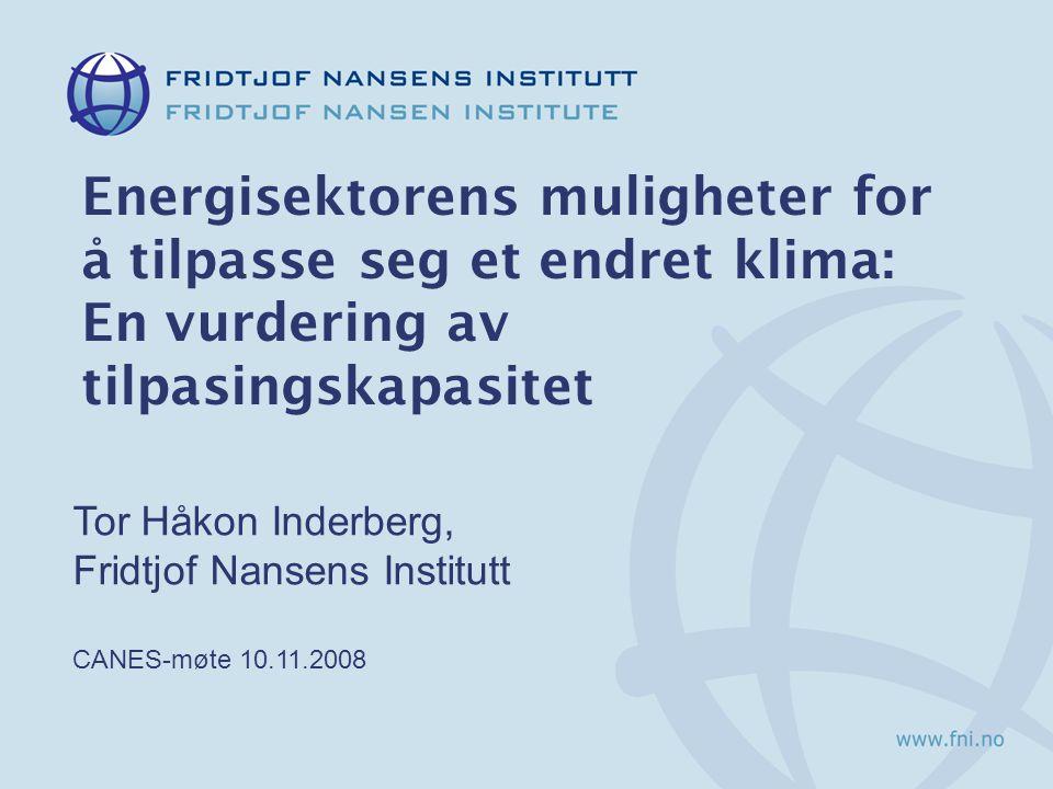Energisektorens muligheter for å tilpasse seg et endret klima: En vurdering av tilpasingskapasitet Tor Håkon Inderberg, Fridtjof Nansens Institutt CAN