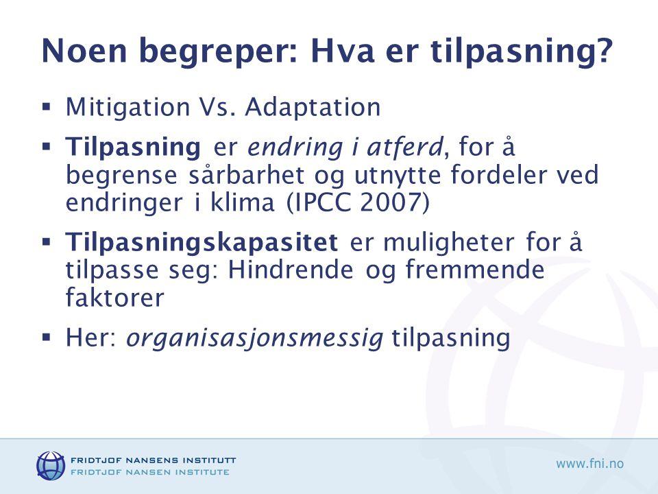 Noen begreper: Hva er tilpasning?  Mitigation Vs. Adaptation  Tilpasning er endring i atferd, for å begrense sårbarhet og utnytte fordeler ved endri