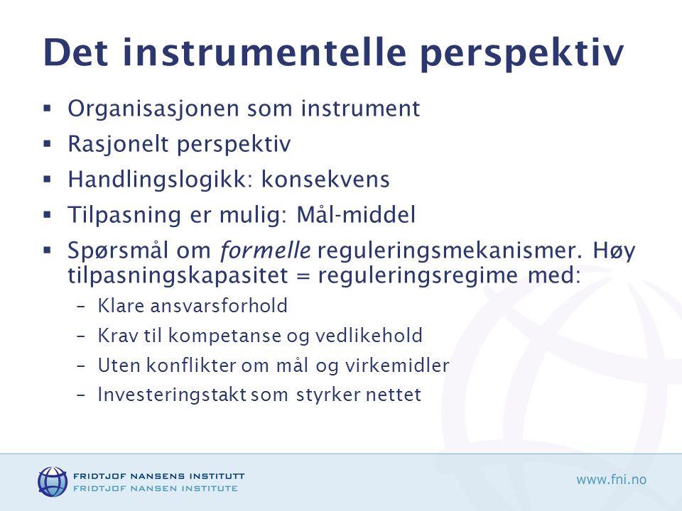 Det instrumentelle perspektiv  Organisasjonen som instrument  Rasjonelt perspektiv  Handlingslogikk: konsekvens  Tilpasning er mulig: Mål-middel 