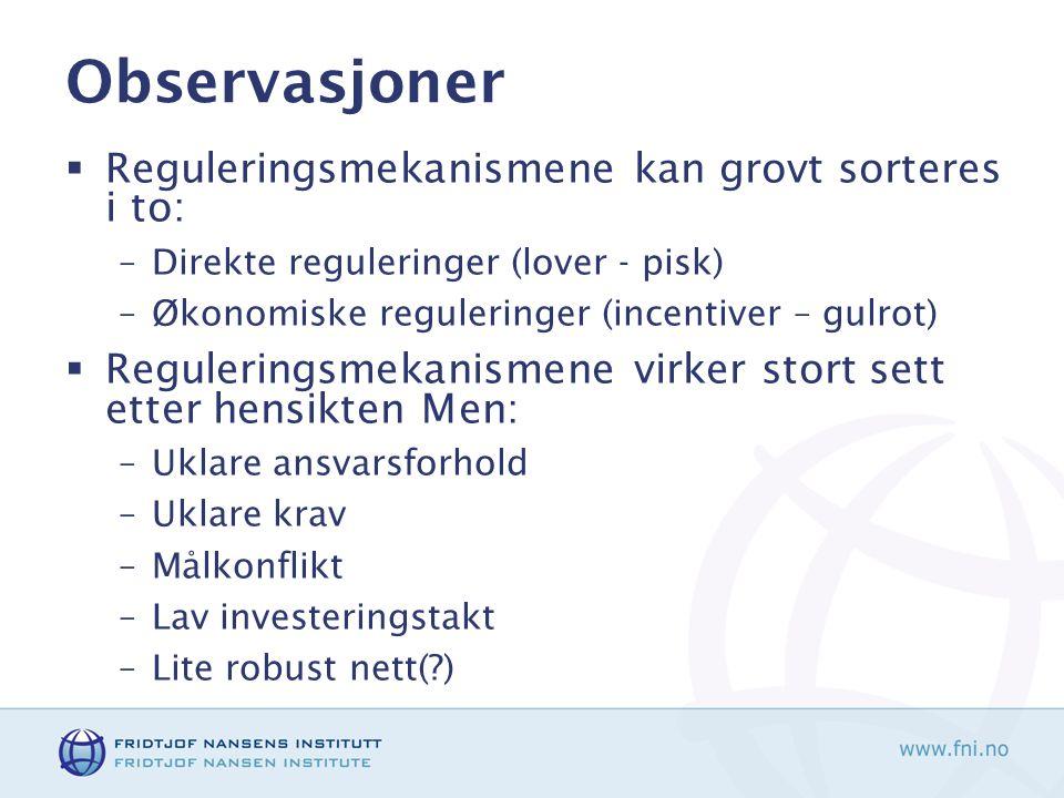 Observasjoner  Reguleringsmekanismene kan grovt sorteres i to: –Direkte reguleringer (lover - pisk) –Økonomiske reguleringer (incentiver – gulrot) 