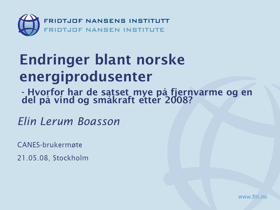 Endringer blant norske energiprodusenter - Hvorfor har de satset mye på fjernvarme og en del på vind og småkraft etter 2008? Elin Lerum Boasson CANES-