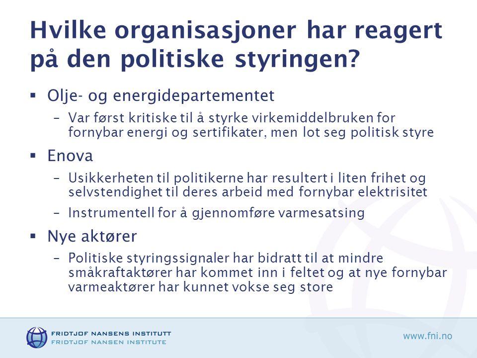 Hvilke organisasjoner har reagert på den politiske styringen?  Olje- og energidepartementet –Var først kritiske til å styrke virkemiddelbruken for fo