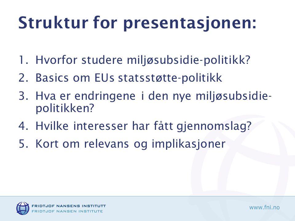 Struktur for presentasjonen: 1.Hvorfor studere miljøsubsidie-politikk.