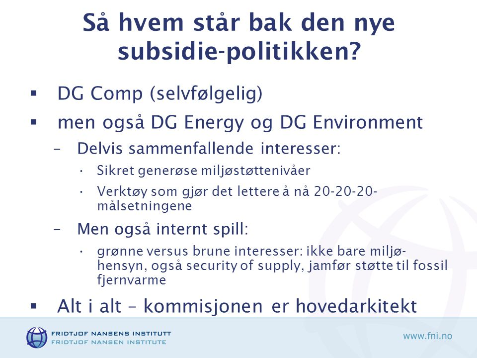 Så hvem står bak den nye subsidie-politikken.
