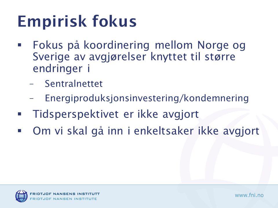 Empirisk fokus  Fokus på koordinering mellom Norge og Sverige av avgjørelser knyttet til større endringer i –Sentralnettet –Energiproduksjonsinvestering/kondemnering  Tidsperspektivet er ikke avgjort  Om vi skal gå inn i enkeltsaker ikke avgjort