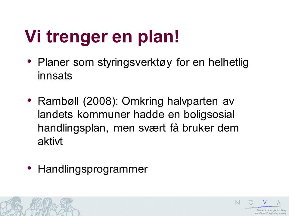 Vi trenger en plan! Planer som styringsverktøy for en helhetlig innsats Rambøll (2008): Omkring halvparten av landets kommuner hadde en boligsosial ha