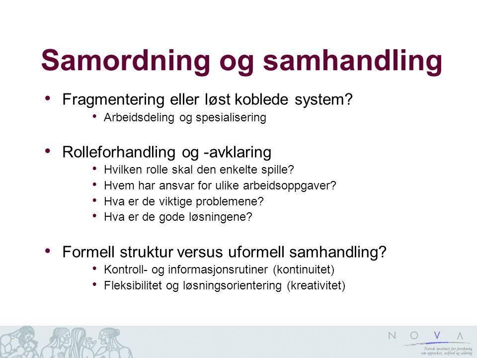 Samordning og samhandling Fragmentering eller løst koblede system? Arbeidsdeling og spesialisering Rolleforhandling og -avklaring Hvilken rolle skal d