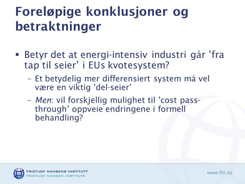 Foreløpige konklusjoner og betraktninger  Betyr det at energi-intensiv industri går 'fra tap til seier' i EUs kvotesystem.