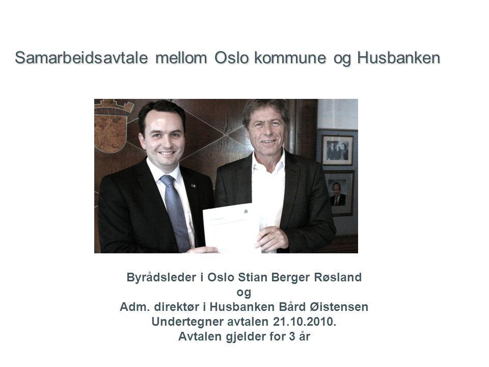 Samarbeidsavtale mellom Oslo kommune og Husbanken Byrådsleder i Oslo Stian Berger Røsland og Adm.