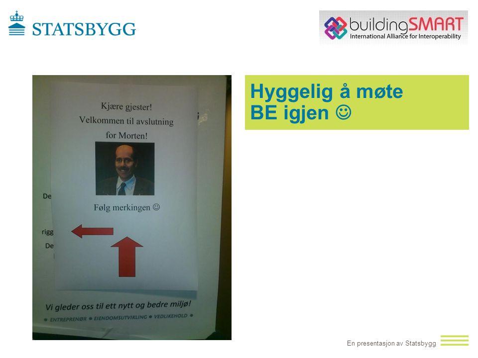 En presentasjon av Statsbygg Hyggelig å møte BE igjen