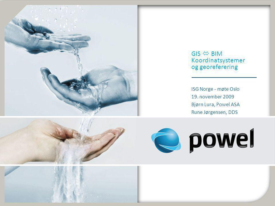 GIS  BIM Koordinatsystemer og georeferering ISG Norge - møte Oslo 19. november 2009 Bjørn Lura, Powel ASA Rune Jørgensen, DDS