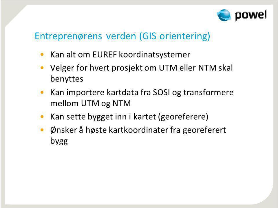 Entreprenørens verden (GIS orientering) Kan alt om EUREF koordinatsystemer Velger for hvert prosjekt om UTM eller NTM skal benyttes Kan importere kart
