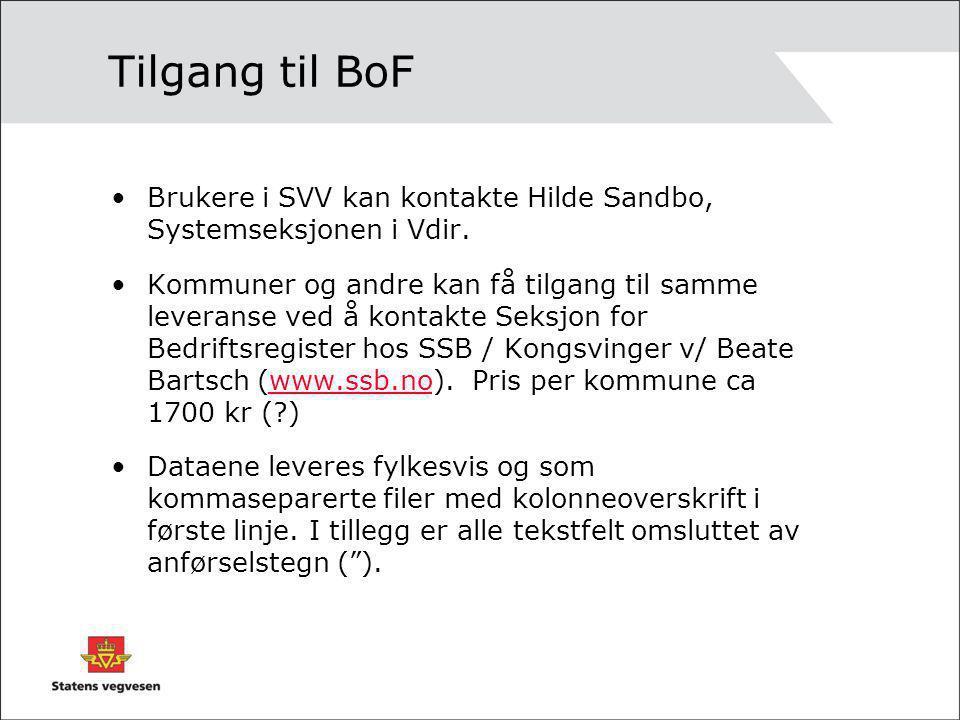 Tilgang til BoF Brukere i SVV kan kontakte Hilde Sandbo, Systemseksjonen i Vdir. Kommuner og andre kan få tilgang til samme leveranse ved å kontakte S