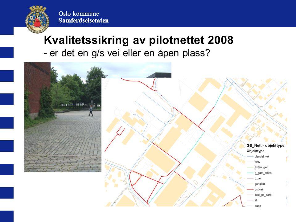 14 Oslo kommune Samferdselsetaten Kvalitetssikring av pilotnettet 2008 - er det en g/s vei eller en åpen plass