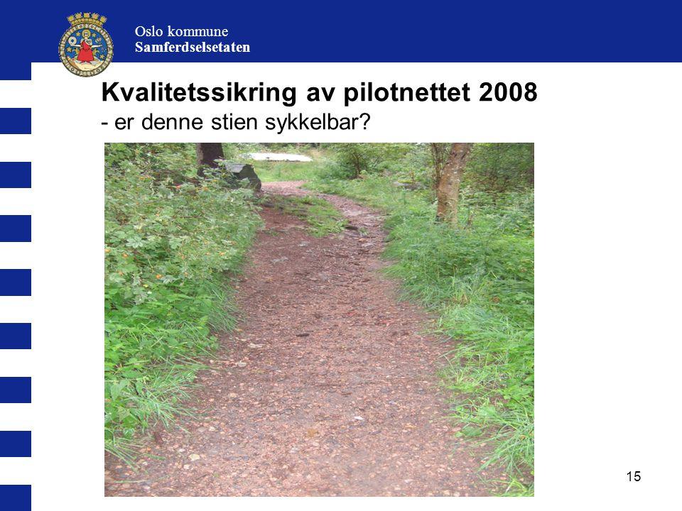 15 Oslo kommune Samferdselsetaten Kvalitetssikring av pilotnettet 2008 - er denne stien sykkelbar