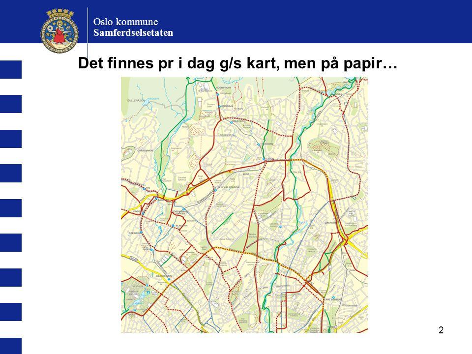 2 Oslo kommune Samferdselsetaten Det finnes pr i dag g/s kart, men på papir…