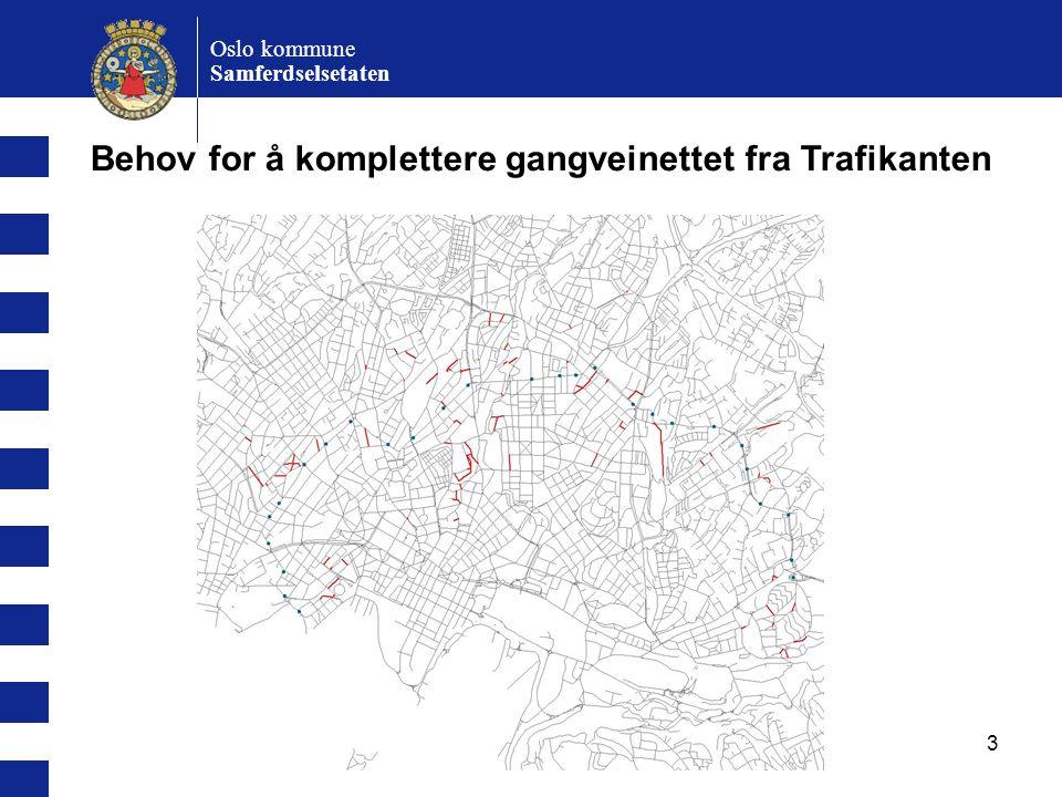 3 Oslo kommune Samferdselsetaten Behov for å komplettere gangveinettet fra Trafikanten