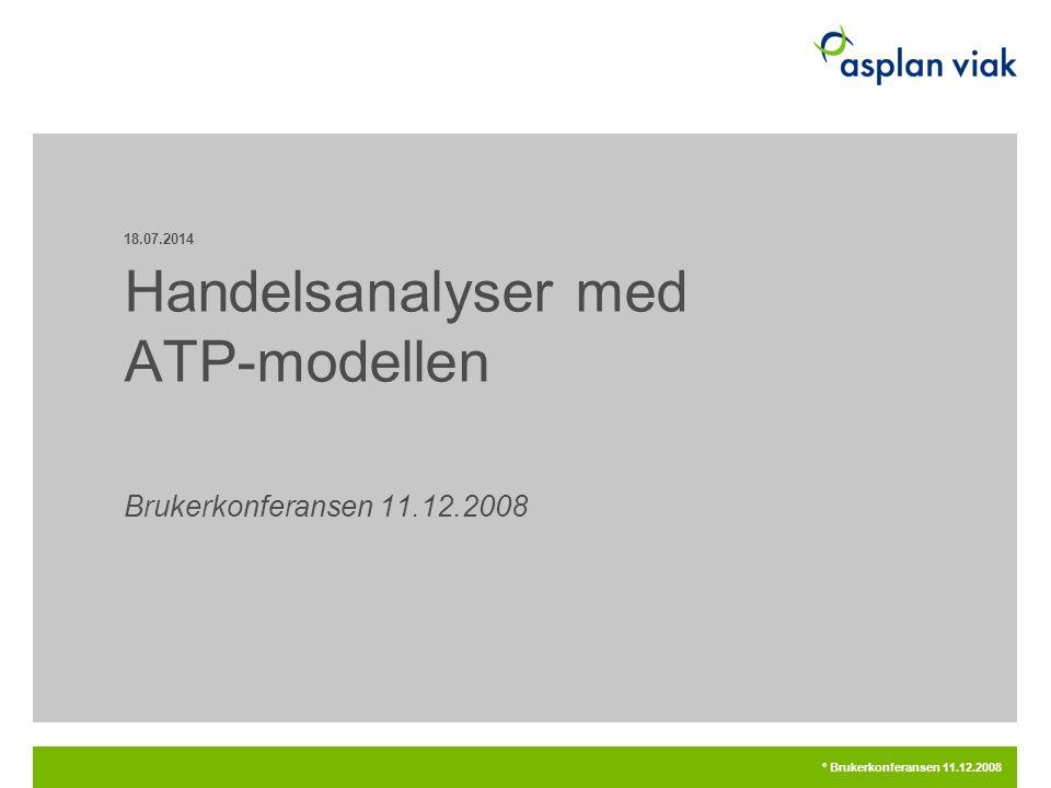 18.07.2014 ° Brukerkonferansen 11.12.2008 Handelsanalyser med ATP-modellen Brukerkonferansen 11.12.2008