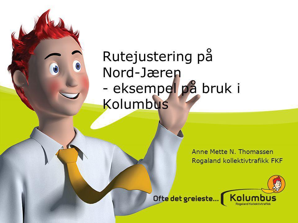 Rutejustering på Nord-Jæren - eksempel på bruk i Kolumbus Anne Mette N. Thomassen Rogaland kollektivtrafikk FKF