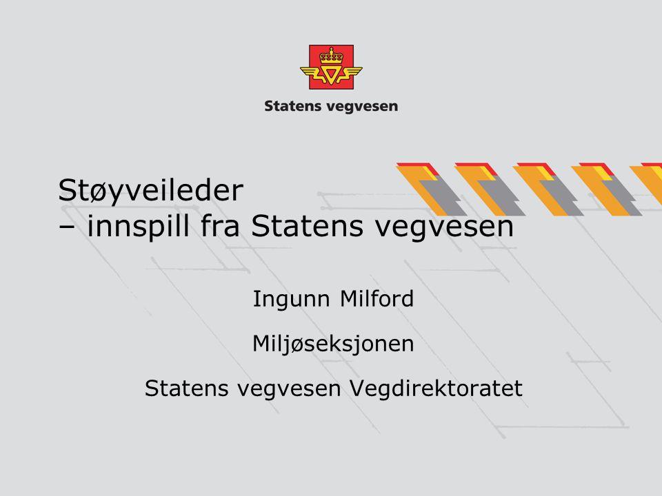 Støyveileder – innspill fra Statens vegvesen Ingunn Milford Miljøseksjonen Statens vegvesen Vegdirektoratet