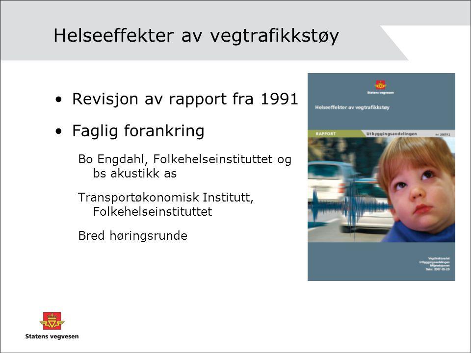 Helseeffekter av vegtrafikkstøy Revisjon av rapport fra 1991 Faglig forankring Bo Engdahl, Folkehelseinstituttet og bs akustikk as Transportøkonomisk