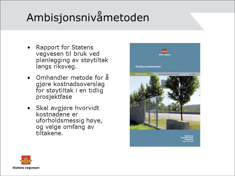 Ambisjonsnivåmetoden Rapport for Statens vegvesen til bruk ved planlegging av støytiltak langs riksveg. Omhandler metode for å gjøre kostnadsoverslag