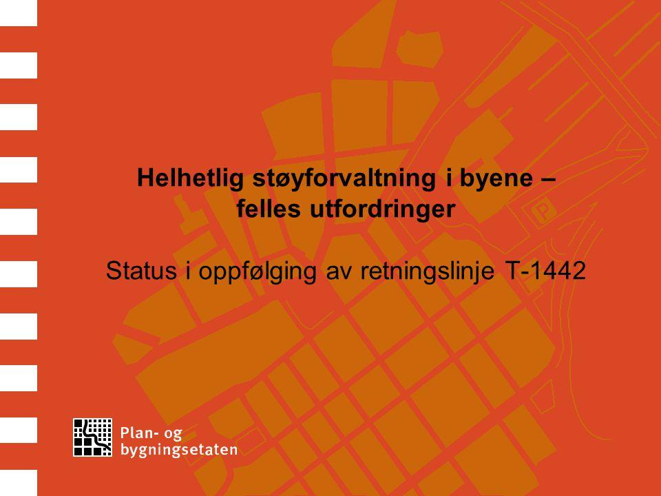 Helhetlig støyforvaltning i byene – felles utfordringer Status i oppfølging av retningslinje T-1442