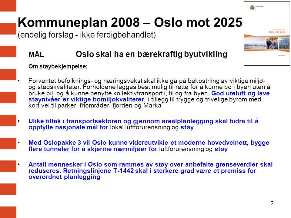 3 MÅL Oslo skal redusere innbyggernes støybelastning Strategier og tiltak: Fullføre støykartleggingen i Oslo etter både Forurensningsforskriftens del om støy og etter statlig retningslinje for støy i arealplanleggingen (T-1442).