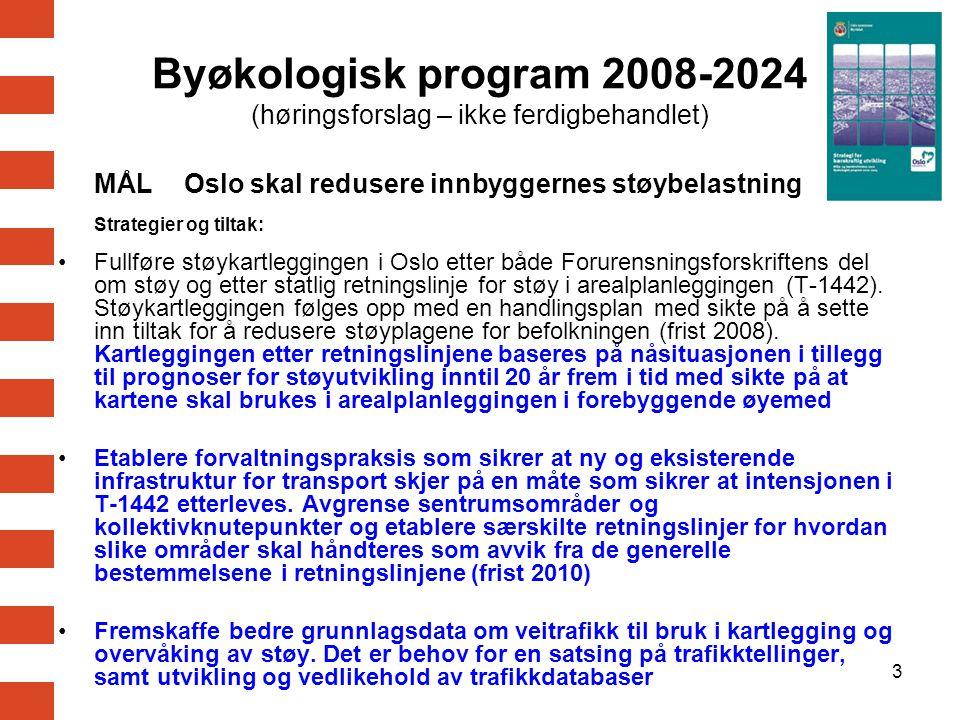 3 MÅL Oslo skal redusere innbyggernes støybelastning Strategier og tiltak: Fullføre støykartleggingen i Oslo etter både Forurensningsforskriftens del