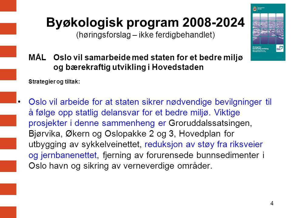 4 MÅL Oslo vil samarbeide med staten for et bedre miljø og bærekraftig utvikling i Hovedstaden Strategier og tiltak: Oslo vil arbeide for at staten si