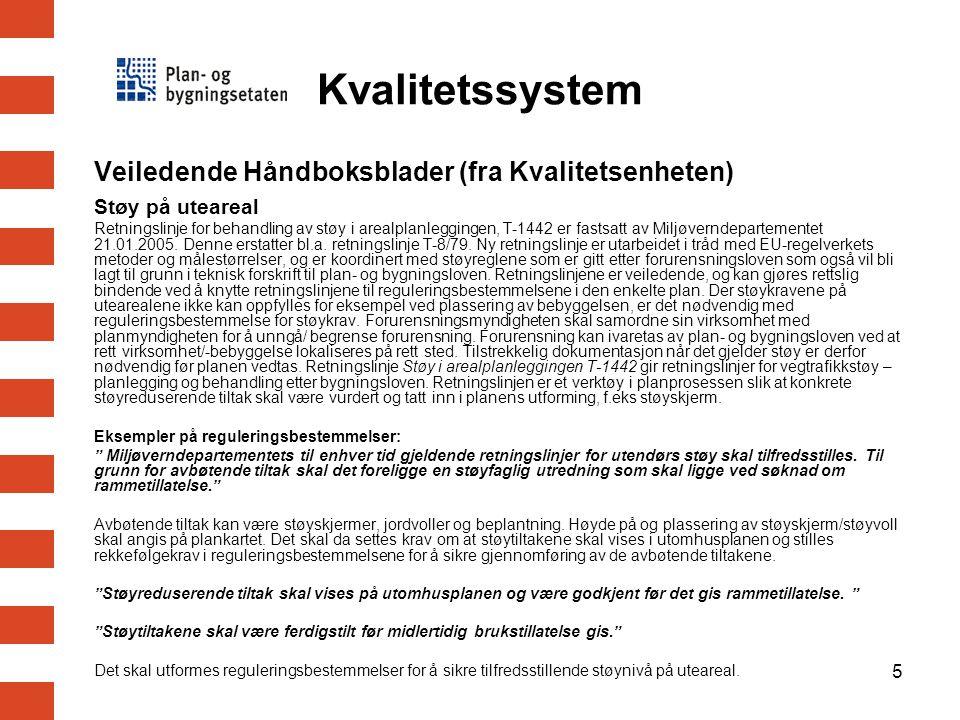 5 Veiledende Håndboksblader (fra Kvalitetsenheten) Støy på uteareal Retningslinje for behandling av støy i arealplanleggingen, T-1442 er fastsatt av M