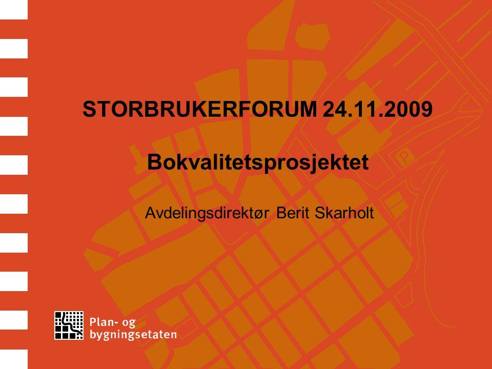 STORBRUKERFORUM 24.11.2009 Bokvalitetsprosjektet Avdelingsdirektør Berit Skarholt