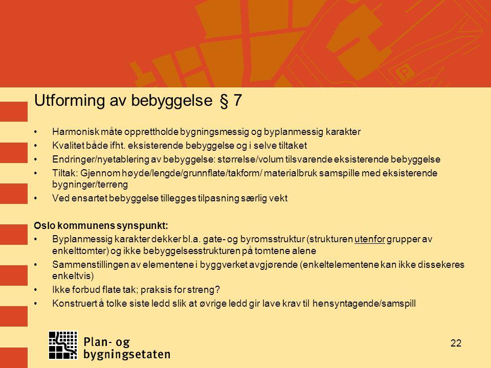 Utforming av bebyggelse § 7 Harmonisk måte opprettholde bygningsmessig og byplanmessig karakter Kvalitet både ifht.