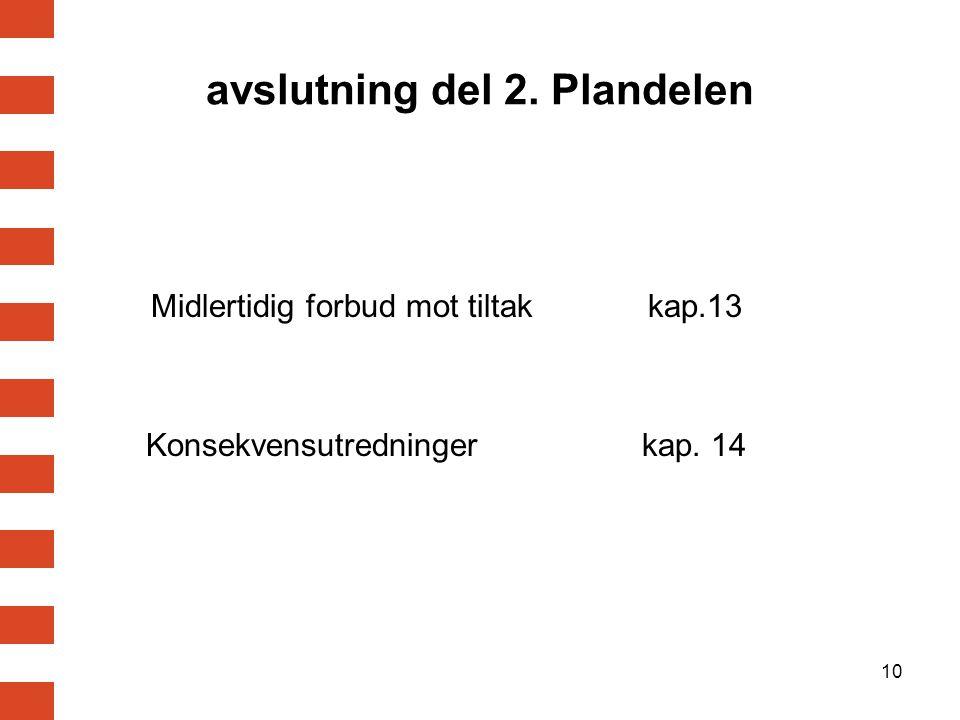 10 avslutning del 2. Plandelen Midlertidig forbud mot tiltak kap.13 Konsekvensutredninger kap. 14