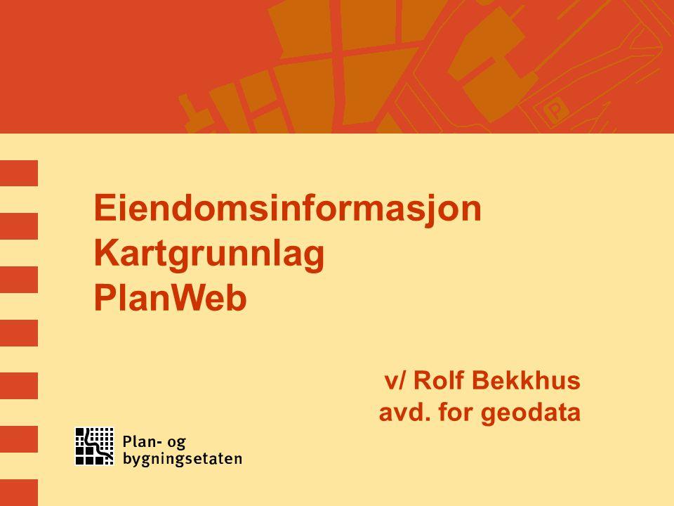 Eiendomsinformasjon Kartgrunnlag PlanWeb v/ Rolf Bekkhus avd. for geodata