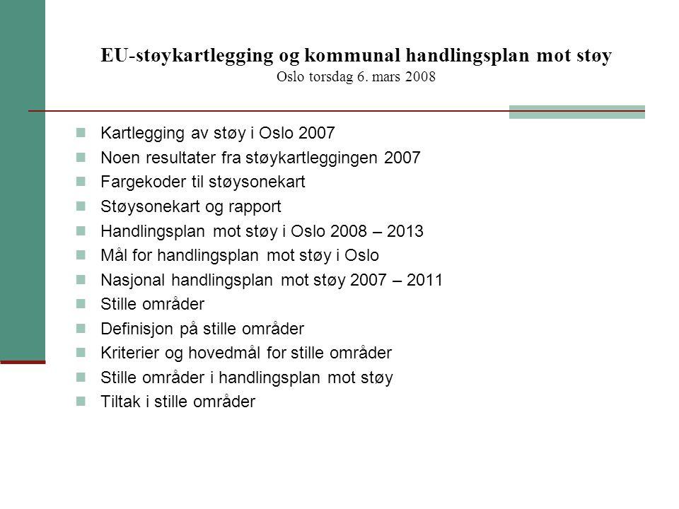 EU-støykartlegging og kommunal handlingsplan mot støy Oslo torsdag 6. mars 2008 Kartlegging av støy i Oslo 2007 Noen resultater fra støykartleggingen