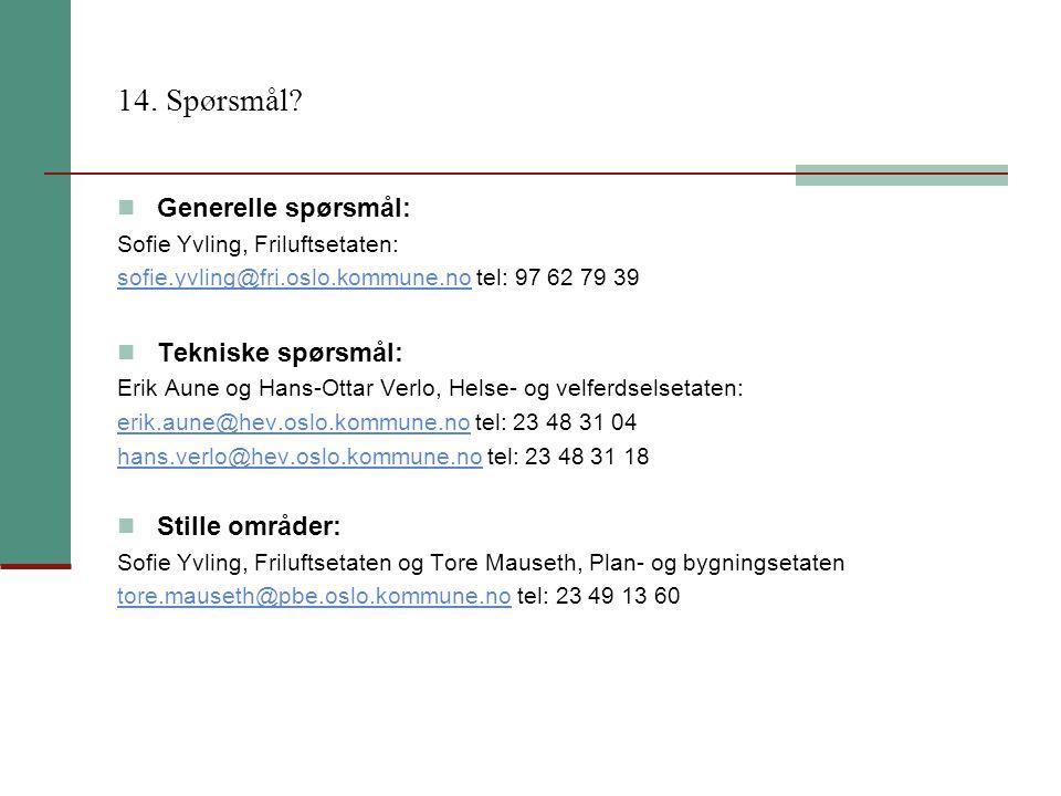 14. Spørsmål? Generelle spørsmål: Sofie Yvling, Friluftsetaten: sofie.yvling@fri.oslo.kommune.nosofie.yvling@fri.oslo.kommune.no tel: 97 62 79 39 Tekn