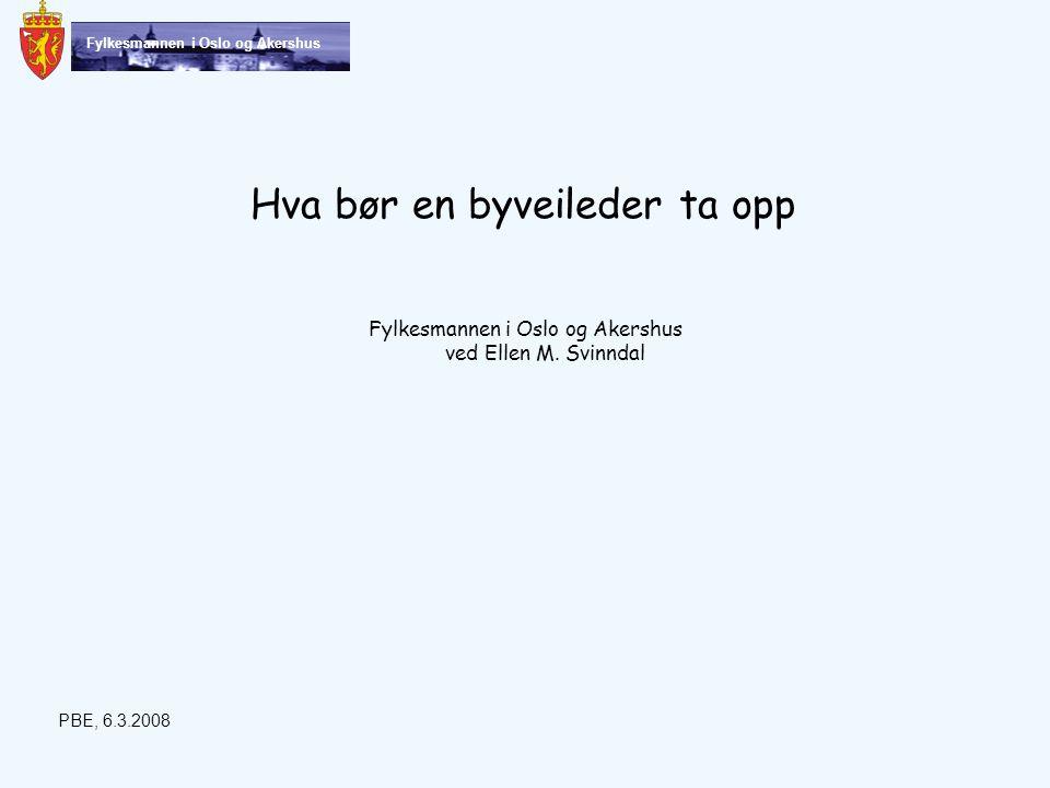 Fylkesmannen i Oslo og Akershus Hva bør en byveileder ta opp PBE, 6.3.2008 Fylkesmannen i Oslo og Akershus ved Ellen M.