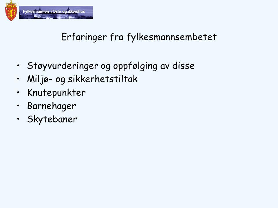 Fylkesmannen i Oslo og Akershus Støyvurderinger og oppfølging av disse Miljø- og sikkerhetstiltak Knutepunkter Barnehager Skytebaner Erfaringer fra fylkesmannsembetet