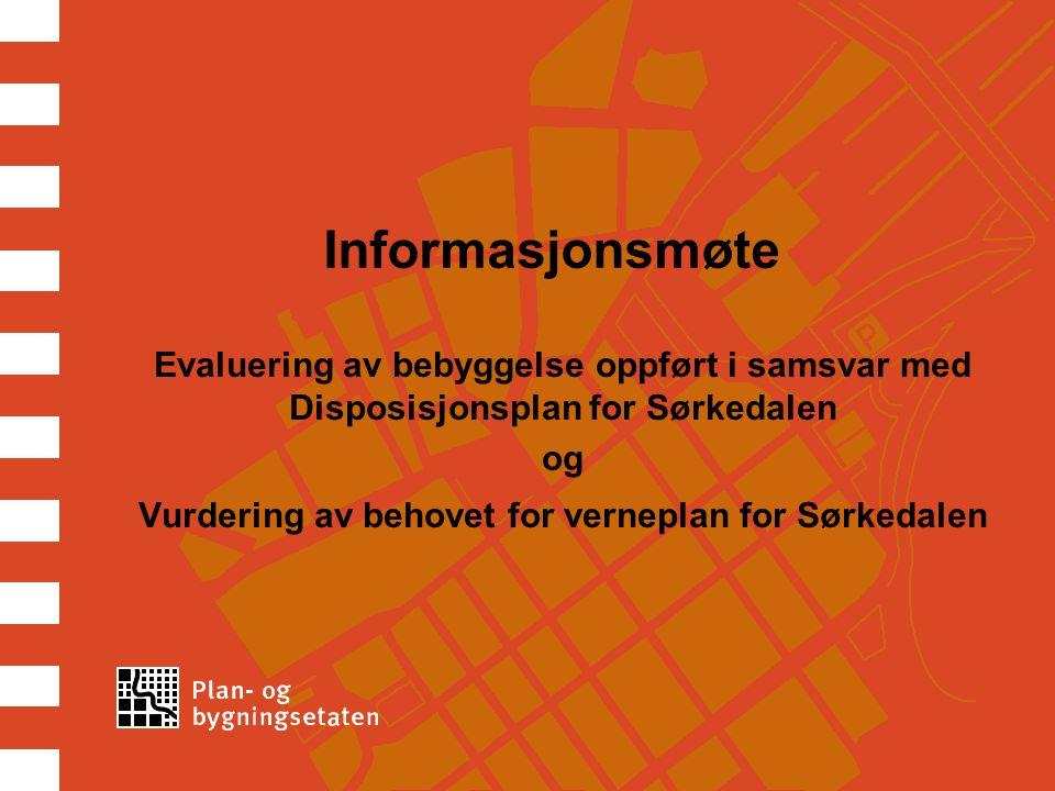 Informasjonsmøte Evaluering av bebyggelse oppført i samsvar med Disposisjonsplan for Sørkedalen og Vurdering av behovet for verneplan for Sørkedalen