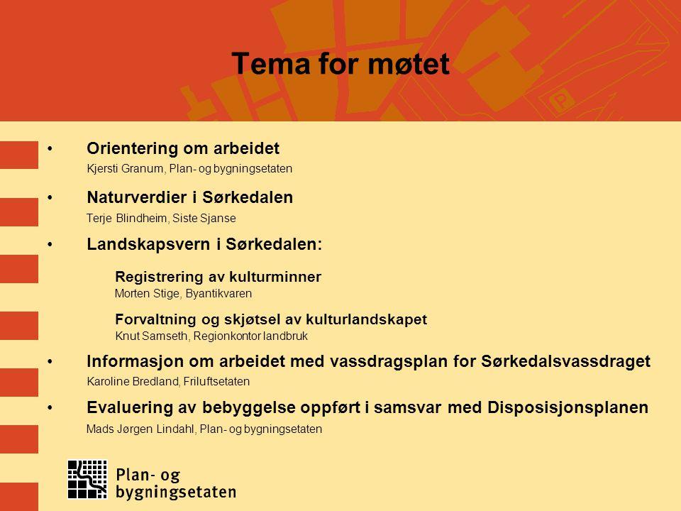 Tema for møtet Orientering om arbeidet Kjersti Granum, Plan- og bygningsetaten Naturverdier i Sørkedalen Terje Blindheim, Siste Sjanse Landskapsvern i