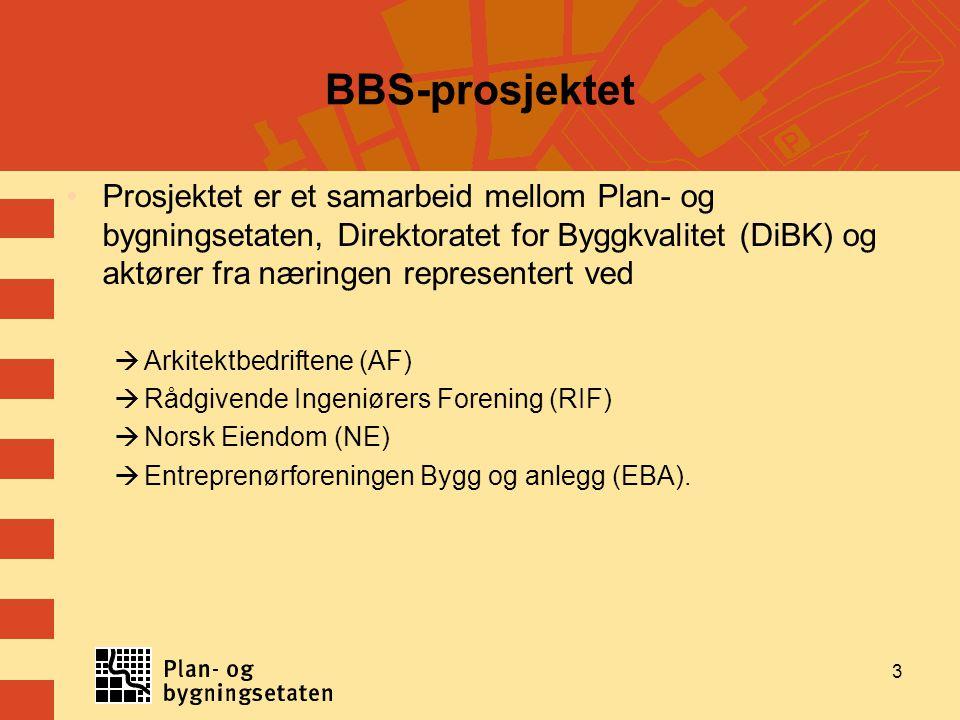 3 BBS-prosjektet Prosjektet er et samarbeid mellom Plan- og bygningsetaten, Direktoratet for Byggkvalitet (DiBK) og aktører fra næringen representert