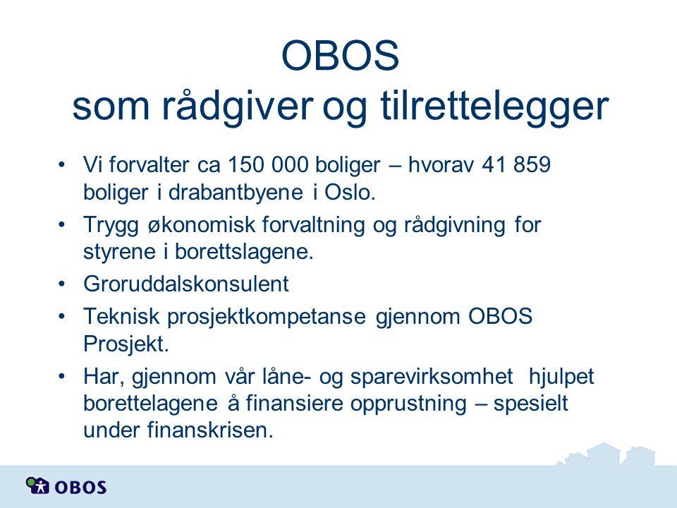 OBOS som rådgiver og tilrettelegger Vi forvalter ca 150 000 boliger – hvorav 41 859 boliger i drabantbyene i Oslo. Trygg økonomisk forvaltning og rådg